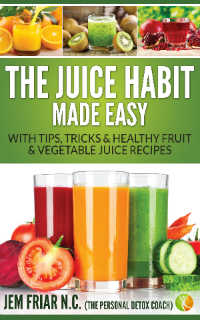 The Juice Habit Made Easy book